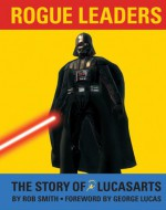 Rogue Leaders: The Story of LucasArts - Rob Smith, George Lucas