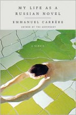 My Life as a Russian Novel: A Memoir - Emmanuel Carrère, Linda Coverdale