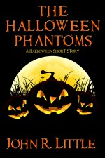 The Halloween Phantoms: A Halloween Short Story - John R. Little