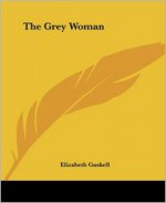 The Grey Woman - Elizabeth Gaskell