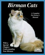 Birman Cats: Everything About Acquisition, Care, Nutrition, Breeding, Health Care, And Behavior (Complete Pet Owner's Manual) - Phil Maggitti