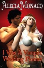 I Was A Vampire Wedding Planner - Alecia Monaco