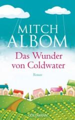 Das Wunder von Coldwater: Roman (German Edition) - Mitch Albom