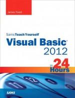 Sams Teach Yourself Visual Basic 2012 in 24 Hours - James D. Foxall