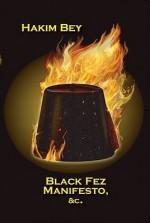 Black Fez Manifesto - Peter Lamborn Wilson, Hakim Bey