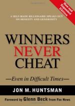Winners Never Cheat: Even in Difficult Times - Jon M. Huntsman Sr., Glenn Beck