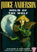 Judge Anderson: Hour of the Wolf - Alan Grant, John Wagner, Barry Kitson, David Roach, Ian Gibson