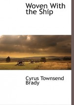 Woven with the Ship - Cyrus Townsend Brady