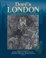Dor's London: All 180 Images from the Original London Series with Selected Writings.. by Gustave Dor - Gustave Doré