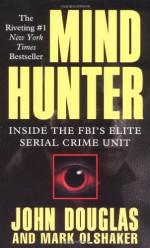 Mindhunter: Inside the FBI's Elite Serial Crime Unit - John E. (Edward) Douglas, Mark Olshaker