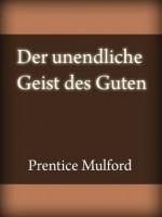 Der unendliche Geist des Guten (German Edition) - Prentice Mulford