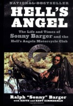 Hell's Angel: The Life and Times of Sonny Barger and the Hell's Angels Motorcycle Club - Sonny Barger, Keith Zimmerman, Kent Zimmerman, Sonny Barger