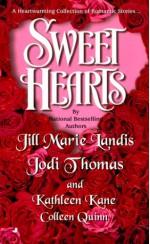 Sweet Hearts - Jill Marie Landis, Jodi Thomas, Colleen Quinn, Kathleen Kane