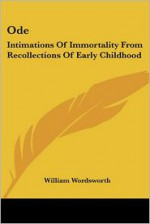 Ode: Intimations Of Immortality From Recollections Of Early Childhood - William Wordsworth