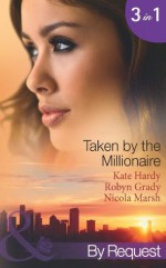 Taken by the Millionaire (Mills & Boon By Request) (Taken by the Millionaire - Book 10) - Kate Hardy, Robyn Grady, Nicola Marsh