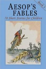 Aesop's Fables - Book 3: 78 More Short Stories for Children - Illustrated - John Tenniel, Harrison Weir, Vernon Jones, Ernest Griset