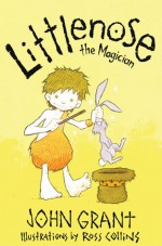 Littlenose the Magician - John Grant, Ross Collins