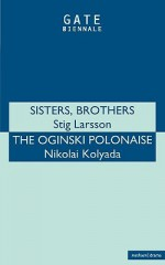 Sisters / Brothers / The Oginski Polonaise (Methuen Fast Track Playscripts) - Stig Larsson