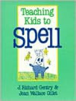 Teaching Kids to Spell - J. Richard Gentry