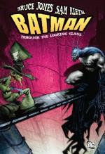 Batman: Through the Looking Glass - Bruce Jones, Sam Kieth