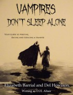 Vampires Don't Sleep Alone: Your Guide to Meeting, Dating and Seducing a Vampire - Del Howison, Elizabeth Barrial