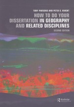 How to Do Your Dissertation in Geography and Related Disciplines - Tony Parsons, Peter G. Knight