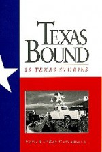 Texas Bound I: 19 Texas Stories - Kay Cattarulla, Lawrence Wright