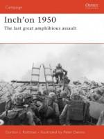 Inch'on 1950: The last great amphibious assault - Gordon L. Rottman, Peter Dennis