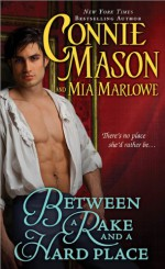 Between a Rake and a Hard Place - Connie Mason, Mia Marlowe