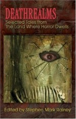 Deathrealms: Selected Tales From The Land Where Horror Dwells - Stephen Mark Rainey