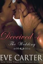 Deceived 4 - The Wedding - Eve Carter