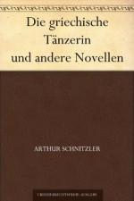 Die griechische Tänzerin und andere Novellen (German Edition) - Arthur Schnitzler