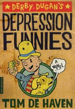 Derby Dugan's Depression Funnies: A Novel - Tom De Haven