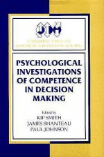 Psychological Investigations of Competence in Decision Making - Paul E. Johnson, Kip Smith