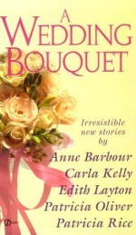 A Wedding Bouquet - Anne Barbour, Carla Kelly, Edith Layton, Patricia Oliver, Patricia Rice