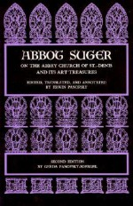 Abbot Suger on the Abbey Church of St. Denis and Its Art Treasures - Abbot Suger, Erwin Panofsky, Gerda Panofsky-Soergel