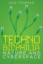 Technobiophilia: Nature and Cyberspace - Sue Thomas