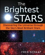 The Brightest Stars: Discovering the Universe through the Sky's Most Brilliant Stars - Fred Schaaf
