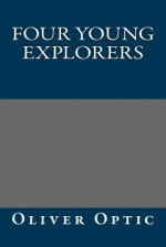 Four Young Explorers - Oliver Optic