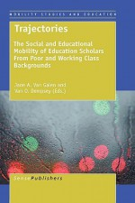 Trajectories: The Social and Educational Mobility of Education Scholars from Poor and Working Class Backgrounds - Jane Van Galen, Van Dempsey