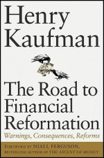 The Road to Financial Reformation: Warnings, Consequences, Reforms - Henry Kaufman, Niall Ferguson