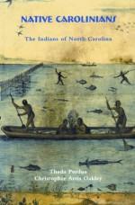 Native Carolinians: The Indians of North Carolina - Theda Perdue, Christopher Arris Oakley