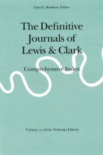 The Definitive Journals of Lewis and Clark, Vol 13: Comprehensive Index - Meriwether Lewis, William Clark, Gary E. Moulton