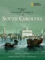 Voices from Colonial America: South Carolina 1540-1776 - Robin S. Doak, Robert Olwell