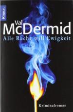 Alle Rache will Ewigkeit - Val McDermid, Doris Styron