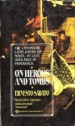 On Heroes and Tombs - Ernesto Sábato