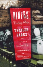 Diners, Bowling Alleys, And Trailer Parks: Chasing The American Dream In Postwar Consumer Culture - Andrew Hurley