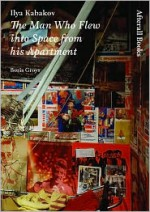 Ilya Kabakov: The Man Who Flew into Space from his Apartment (AFTERALL) - Boris Groys