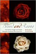 Blood and Roses: One Family's Struggle and Triumph During the Tumultuous Wars of the Roses - Helen Castor