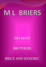 His Mate - Brothers- Brice and Kendric ( Lycan Romance ) - M L Briers